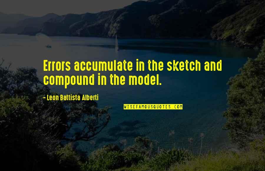 Leon Battista Alberti Quotes By Leon Battista Alberti: Errors accumulate in the sketch and compound in