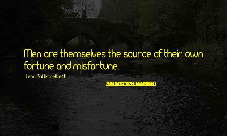 Leon Battista Alberti Quotes By Leon Battista Alberti: Men are themselves the source of their own