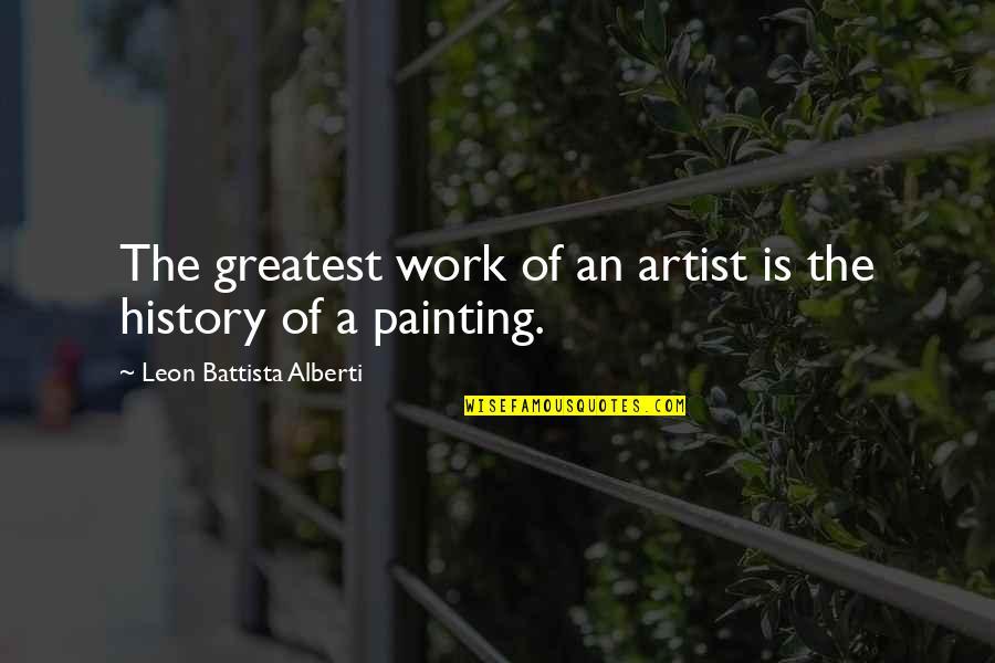 Leon Battista Alberti Quotes By Leon Battista Alberti: The greatest work of an artist is the