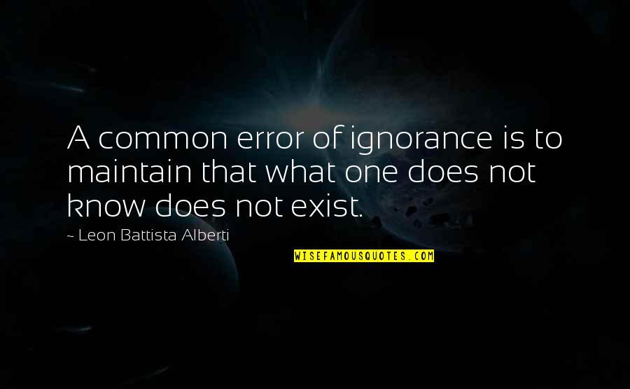 Leon Battista Alberti Quotes By Leon Battista Alberti: A common error of ignorance is to maintain