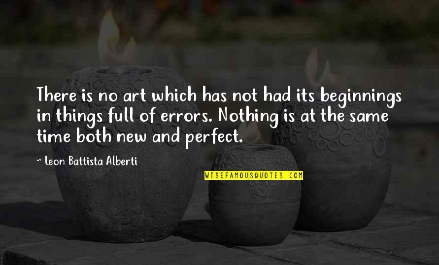 Leon Battista Alberti Quotes By Leon Battista Alberti: There is no art which has not had
