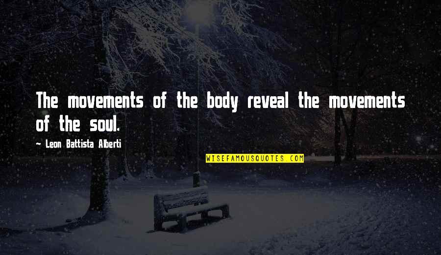 Leon Battista Alberti Quotes By Leon Battista Alberti: The movements of the body reveal the movements