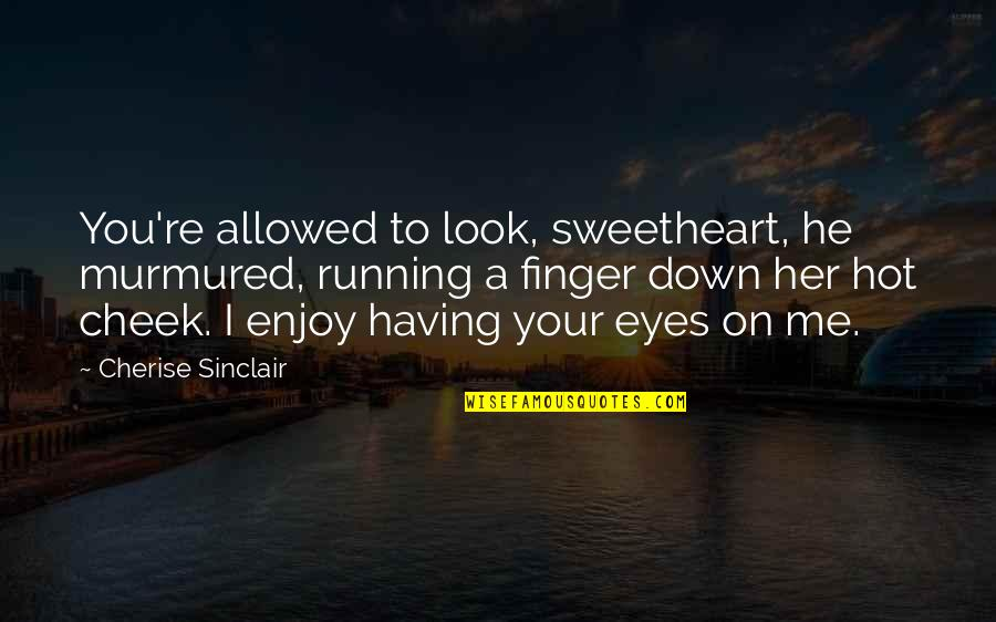 Leon Fontaine Quotes By Cherise Sinclair: You're allowed to look, sweetheart, he murmured, running