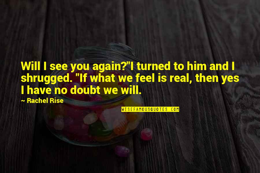 """Leon Fontaine Quotes By Rachel Rise: Will I see you again?""""I turned to him"""
