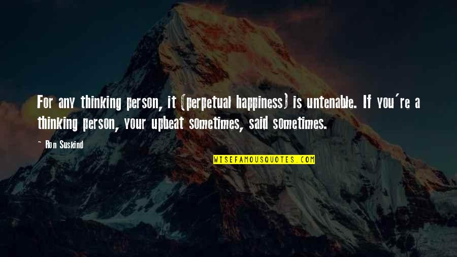 Leon Fontaine Quotes By Ron Suskind: For any thinking person, it (perpetual happiness) is