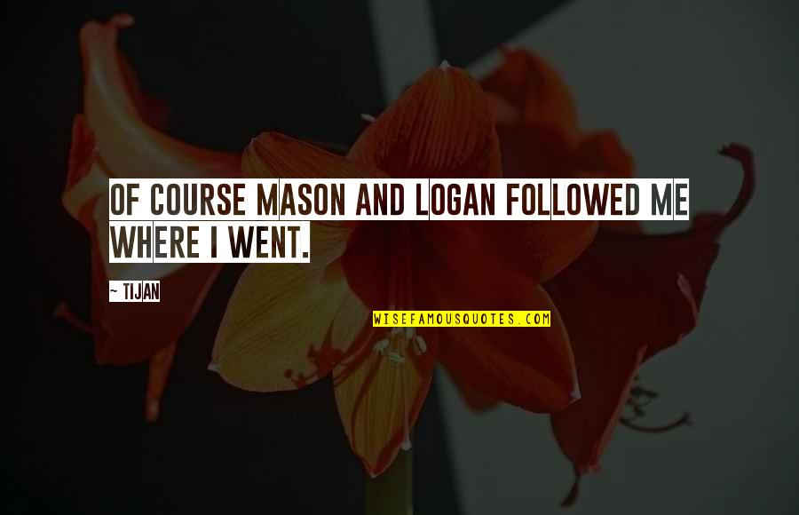 Leon Fontaine Quotes By Tijan: Of course Mason and Logan followed me where