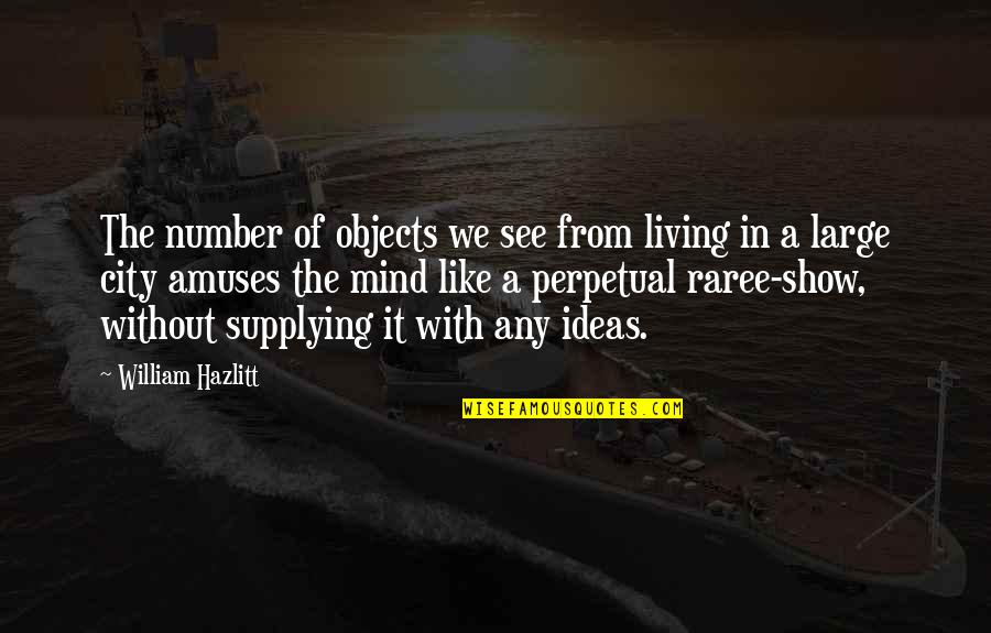 Leon Fontaine Quotes By William Hazlitt: The number of objects we see from living