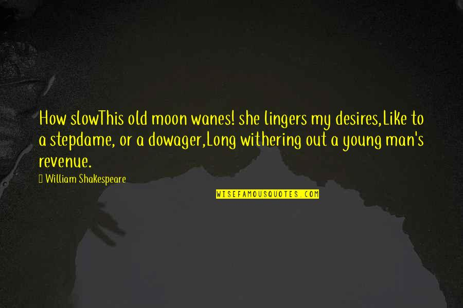 Leon Fontaine Quotes By William Shakespeare: How slowThis old moon wanes! she lingers my