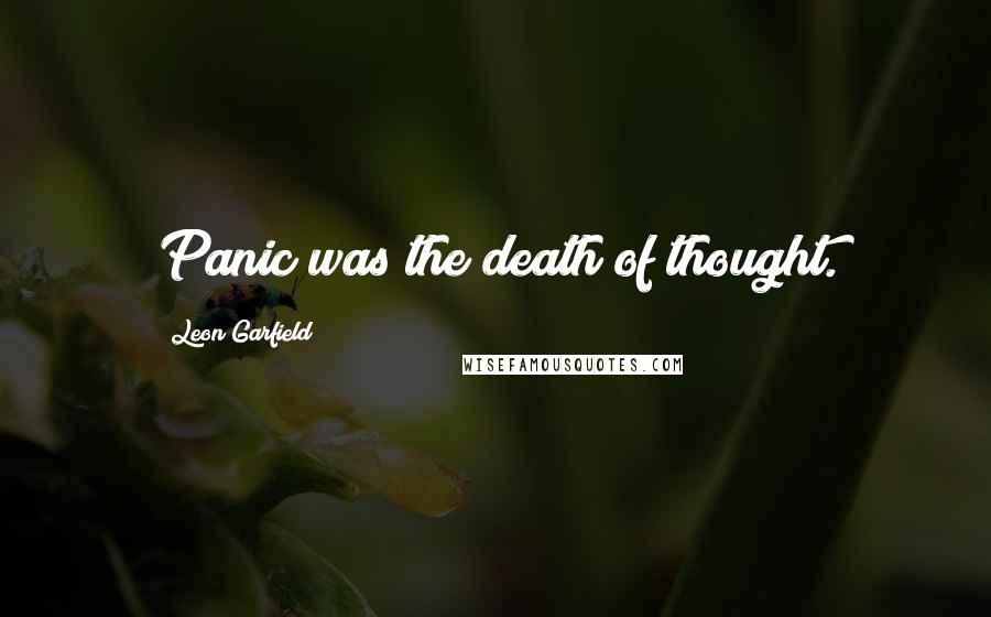 Leon Garfield quotes: Panic was the death of thought.