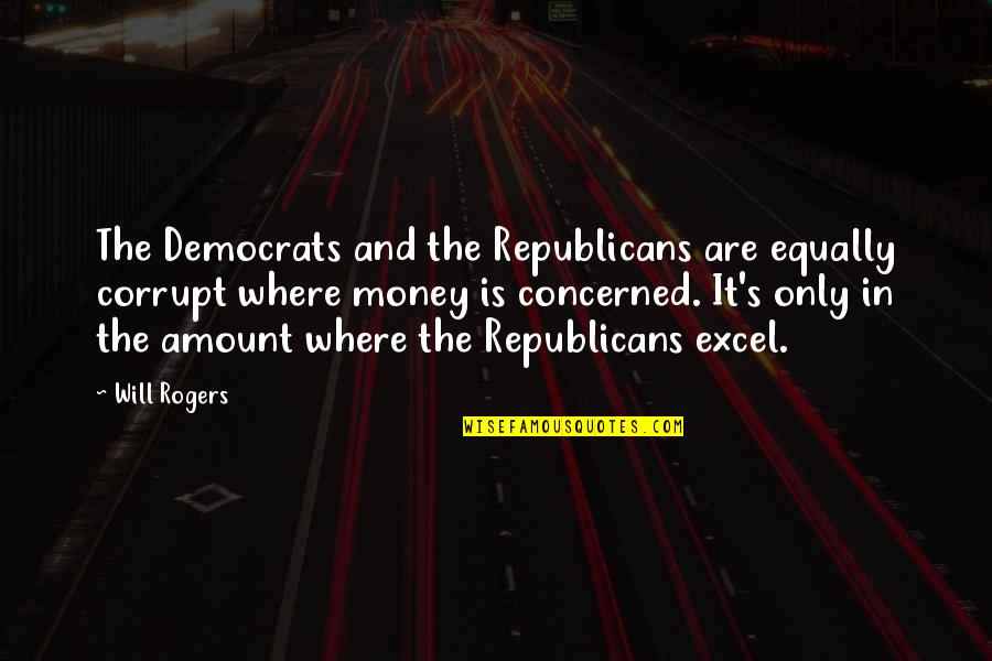 Leon Lai Quotes By Will Rogers: The Democrats and the Republicans are equally corrupt