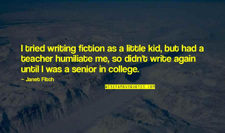Leon Phelps Snl Quotes By Janet Fitch: I tried writing fiction as a little kid,