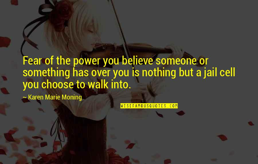 Leon Phelps Snl Quotes By Karen Marie Moning: Fear of the power you believe someone or