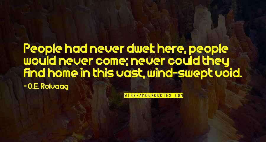 Leon Phelps Snl Quotes By O.E. Rolvaag: People had never dwelt here, people would never