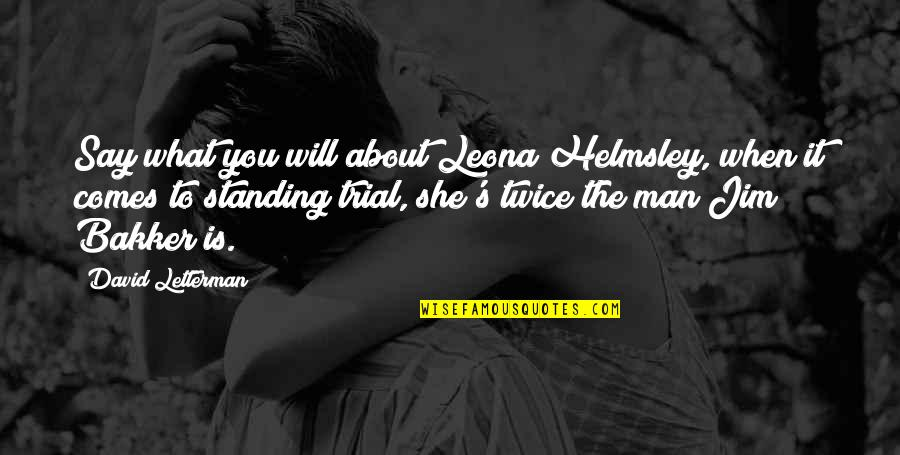 Leona Quotes By David Letterman: Say what you will about Leona Helmsley, when