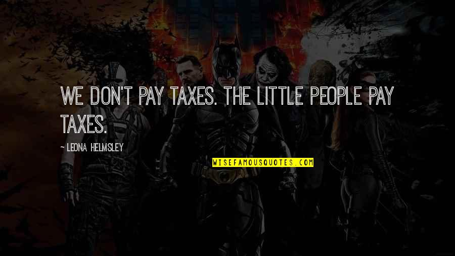 Leona Quotes By Leona Helmsley: We don't pay taxes. The little people pay