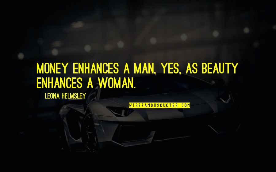 Leona Quotes By Leona Helmsley: Money enhances a man, yes, as beauty enhances
