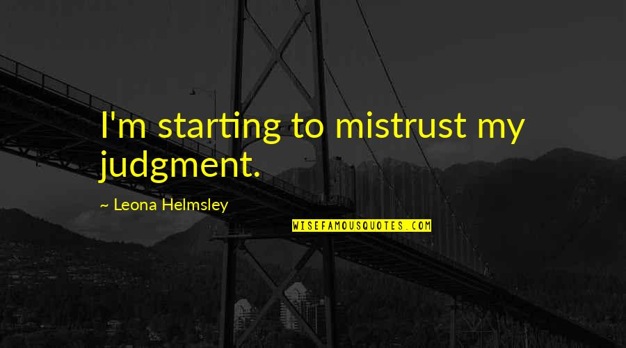 Leona Quotes By Leona Helmsley: I'm starting to mistrust my judgment.