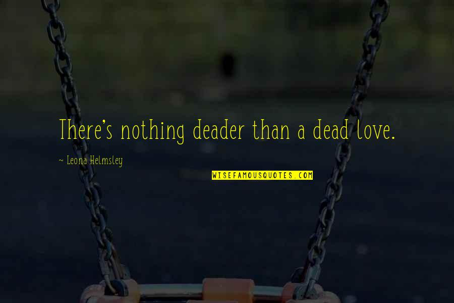 Leona Quotes By Leona Helmsley: There's nothing deader than a dead love.