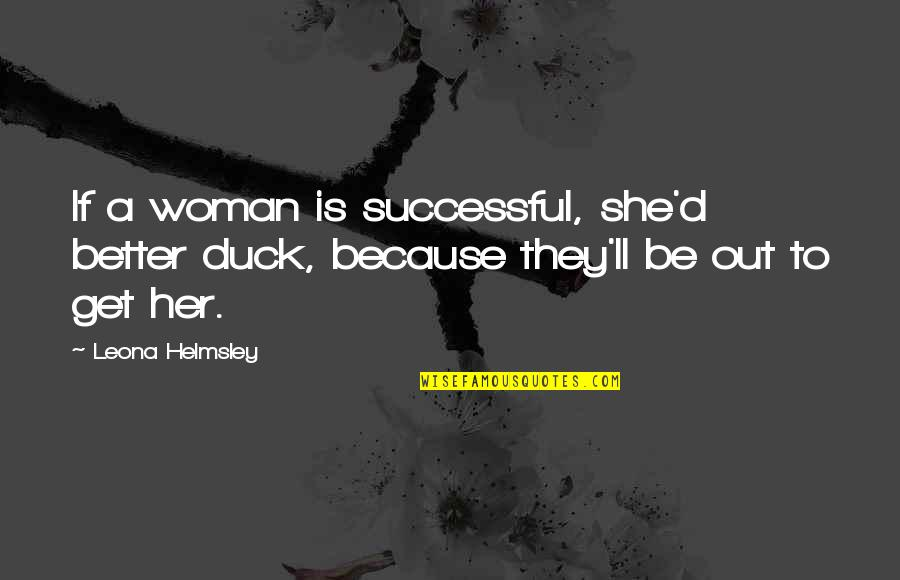 Leona Quotes By Leona Helmsley: If a woman is successful, she'd better duck,