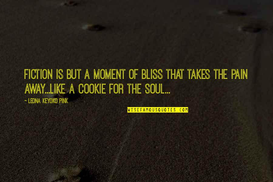 Leona Quotes By Leona Keyoko Pink: Fiction is but a moment of bliss that