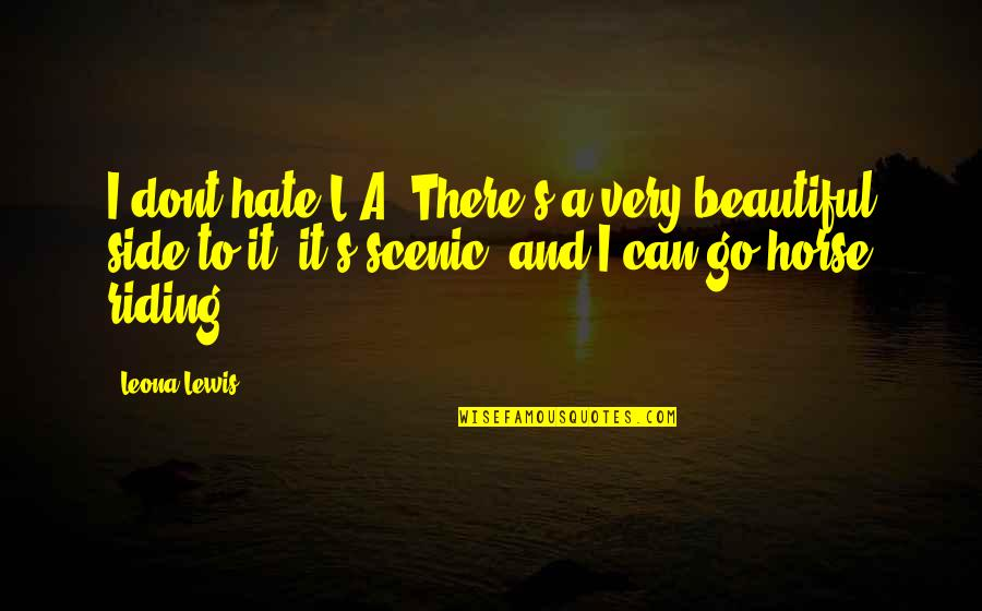 Leona Quotes By Leona Lewis: I dont hate L.A. There's a very beautiful