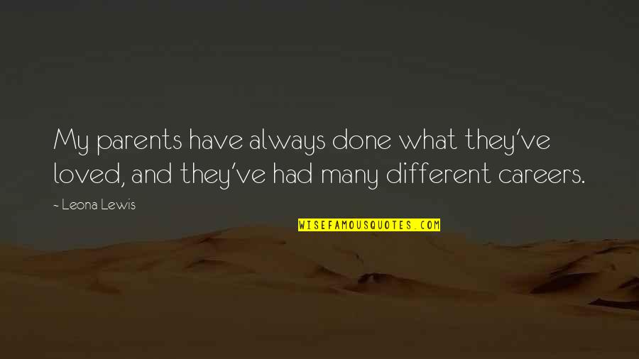 Leona Quotes By Leona Lewis: My parents have always done what they've loved,