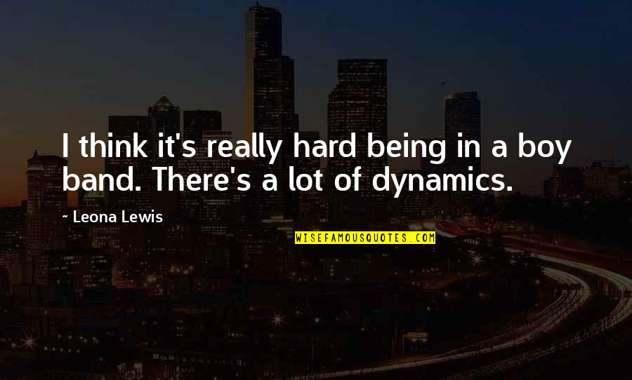 Leona Quotes By Leona Lewis: I think it's really hard being in a