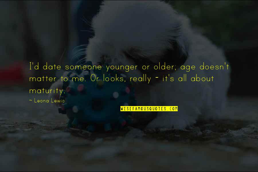 Leona Quotes By Leona Lewis: I'd date someone younger or older; age doesn't