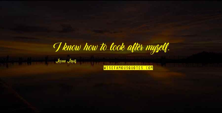 Leona Quotes By Leona Lewis: I know how to look after myself.