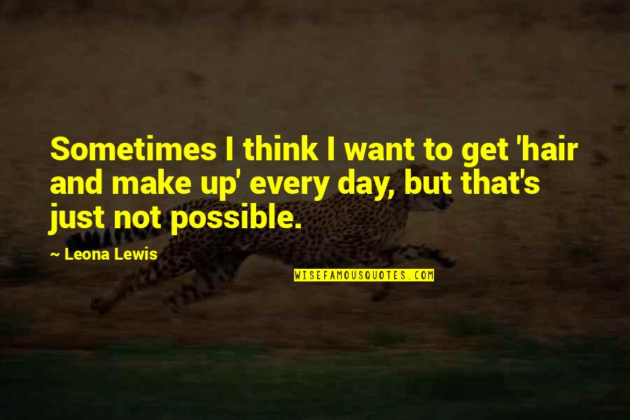 Leona Quotes By Leona Lewis: Sometimes I think I want to get 'hair