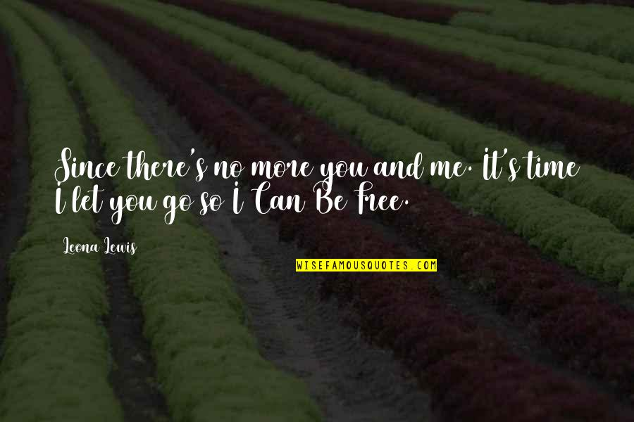 Leona Quotes By Leona Lewis: Since there's no more you and me. It's