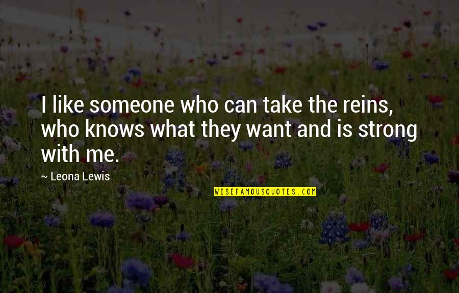 Leona Quotes By Leona Lewis: I like someone who can take the reins,