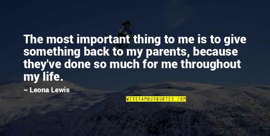 Leona Quotes By Leona Lewis: The most important thing to me is to