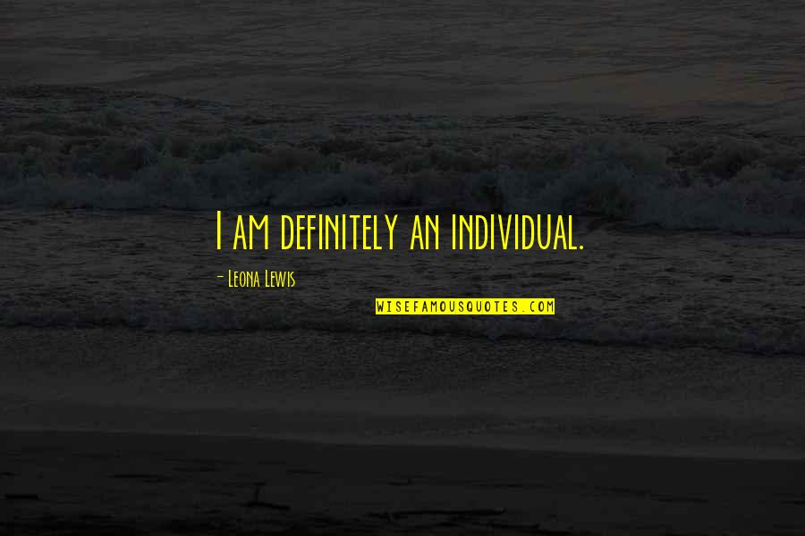 Leona Quotes By Leona Lewis: I am definitely an individual.