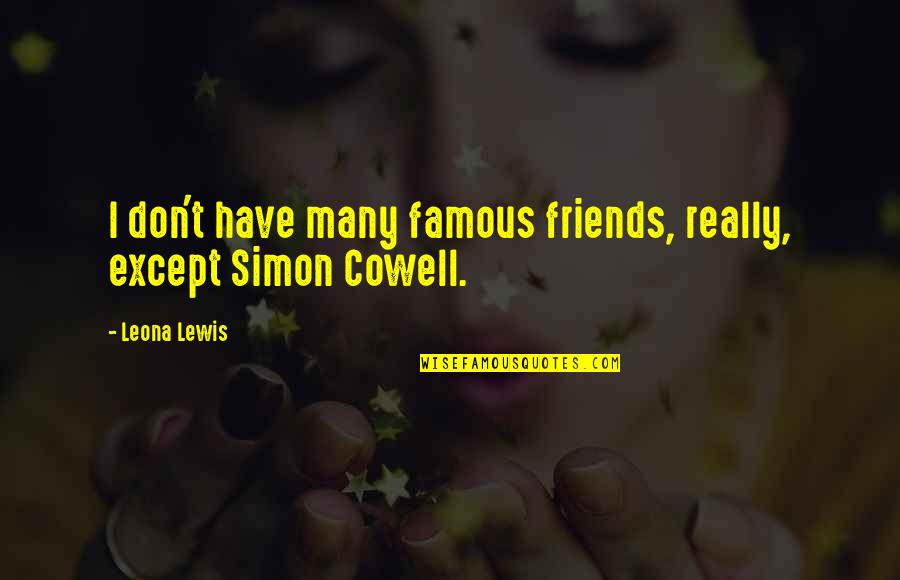 Leona Quotes By Leona Lewis: I don't have many famous friends, really, except