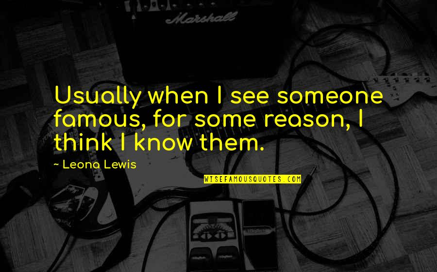 Leona Quotes By Leona Lewis: Usually when I see someone famous, for some