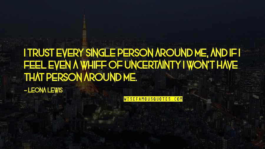 Leona Quotes By Leona Lewis: I trust every single person around me, and