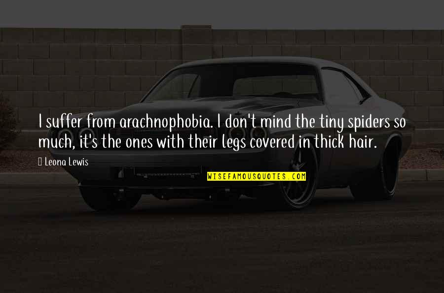 Leona Quotes By Leona Lewis: I suffer from arachnophobia. I don't mind the