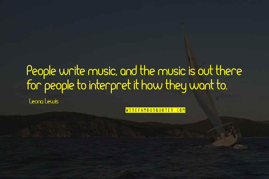 Leona Quotes By Leona Lewis: People write music, and the music is out