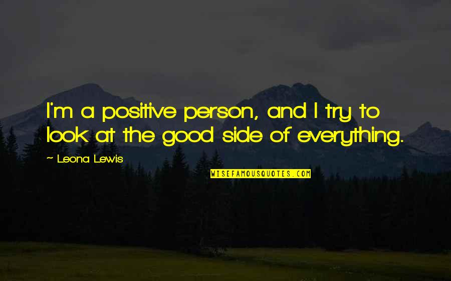 Leona Quotes By Leona Lewis: I'm a positive person, and I try to