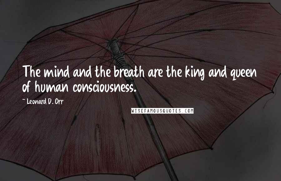 Leonard D. Orr quotes: The mind and the breath are the king and queen of human consciousness.