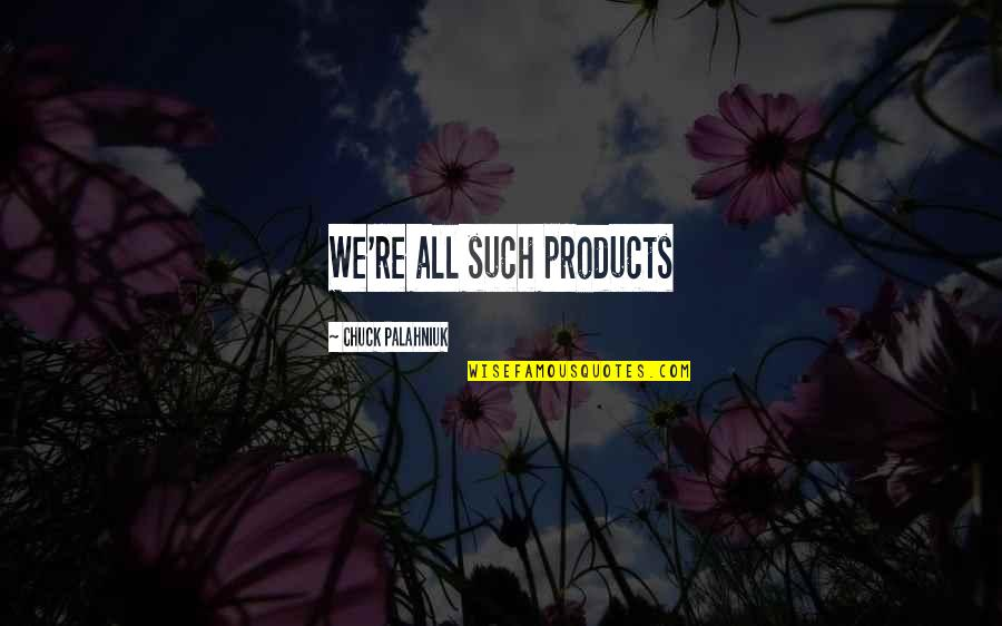 Leonard Hofstadter Love Quotes By Chuck Palahniuk: We're all such products