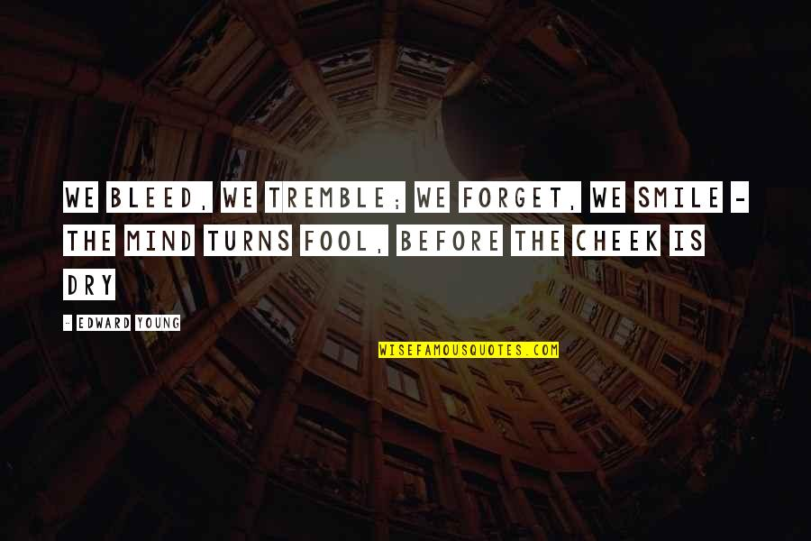 Leonard Hofstadter Love Quotes By Edward Young: We bleed, we tremble; we forget, we smile