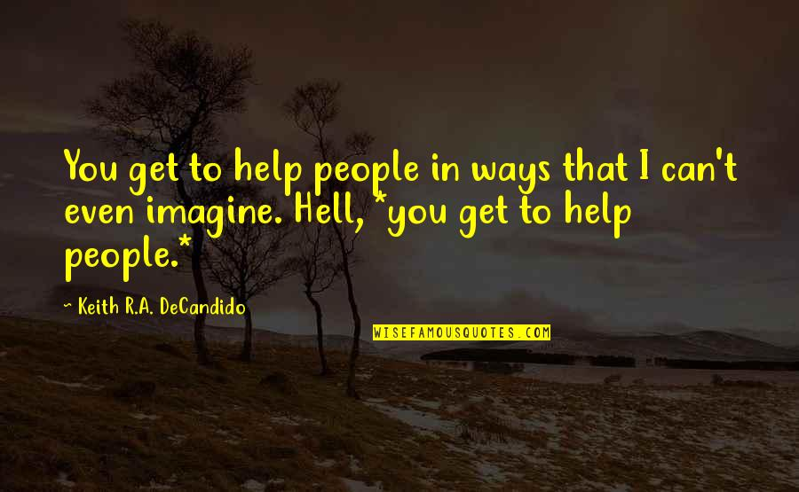 Leonard Hofstadter Love Quotes By Keith R.A. DeCandido: You get to help people in ways that