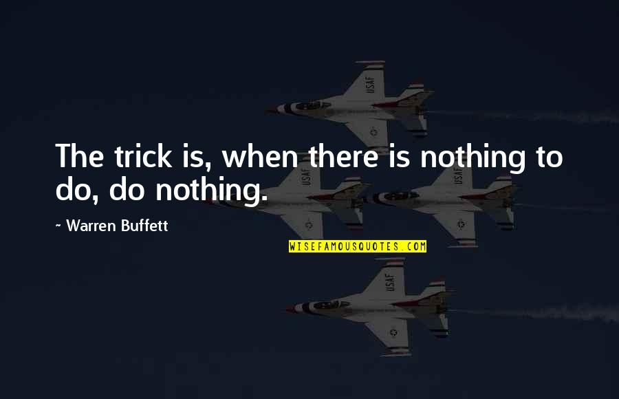 Leonard Hofstadter Love Quotes By Warren Buffett: The trick is, when there is nothing to