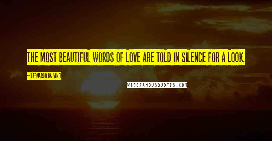 Leonardo Da Vinci quotes: The most beautiful words of love are told in silence for a look.