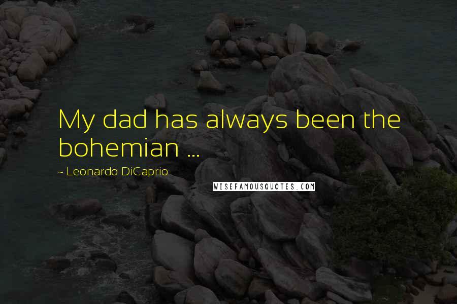 Leonardo DiCaprio quotes: My dad has always been the bohemian ...