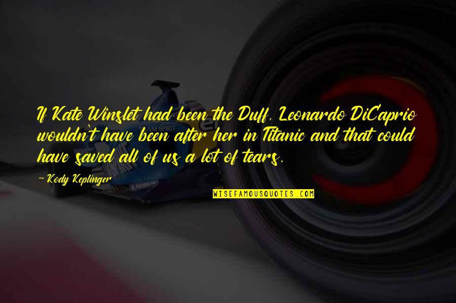 Leonardo Dicaprio Titanic Quotes By Kody Keplinger: If Kate Winslet had been the Duff, Leonardo