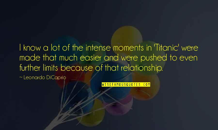 Leonardo Dicaprio Titanic Quotes By Leonardo DiCaprio: I know a lot of the intense moments