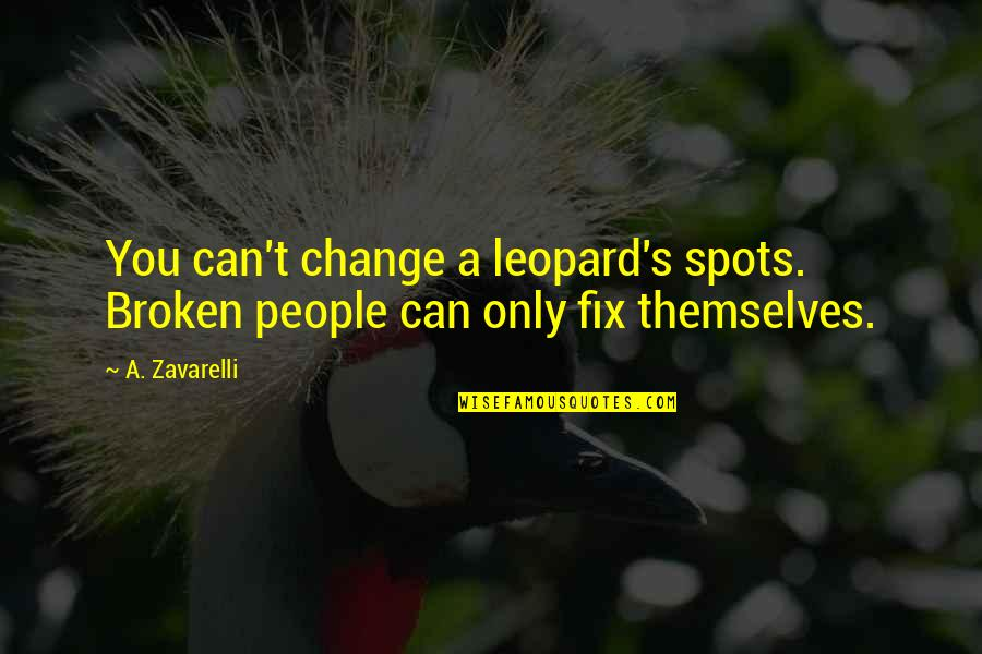 Leopard's Spots Quotes By A. Zavarelli: You can't change a leopard's spots. Broken people